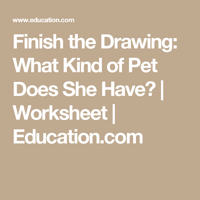 Finish The Drawing What Kind Of Pet Does She Have
