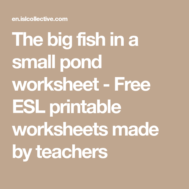The Big Fish In A Small Pond Worksheet